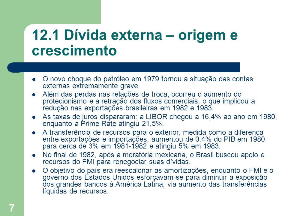 7 12.1 Dívida externa – origem e crescimento O novo choque do petróleo em 1979 tornou a situação das contas externas extremamente grave. Além das perd