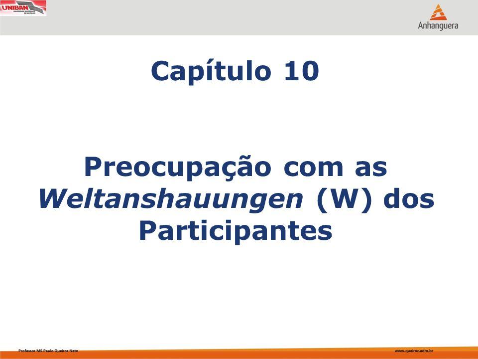 Capítulo 10 Preocupação com as Weltanshauungen (W) dos Participantes