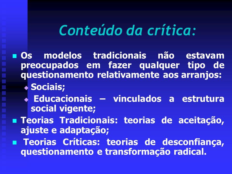 Conteúdo da crítica: Os modelos tradicionais não estavam preocupados em fazer qualquer tipo de questionamento relativamente aos arranjos: Sociais; Edu