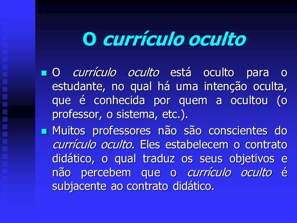 O currículo oculto está oculto para o estudante, no qual há uma intenção oculta, que é conhecida por quem a ocultou (o professor, o sistema, etc.). O
