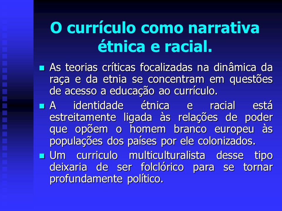 O currículo como narrativa étnica e racial. As teorias críticas focalizadas na dinâmica da raça e da etnia se concentram em questões de acesso a educa