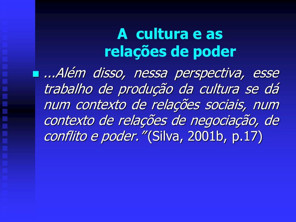 ...Além disso, nessa perspectiva, esse trabalho de produção da cultura se dá num contexto de relações sociais, num contexto de relações de negociação,