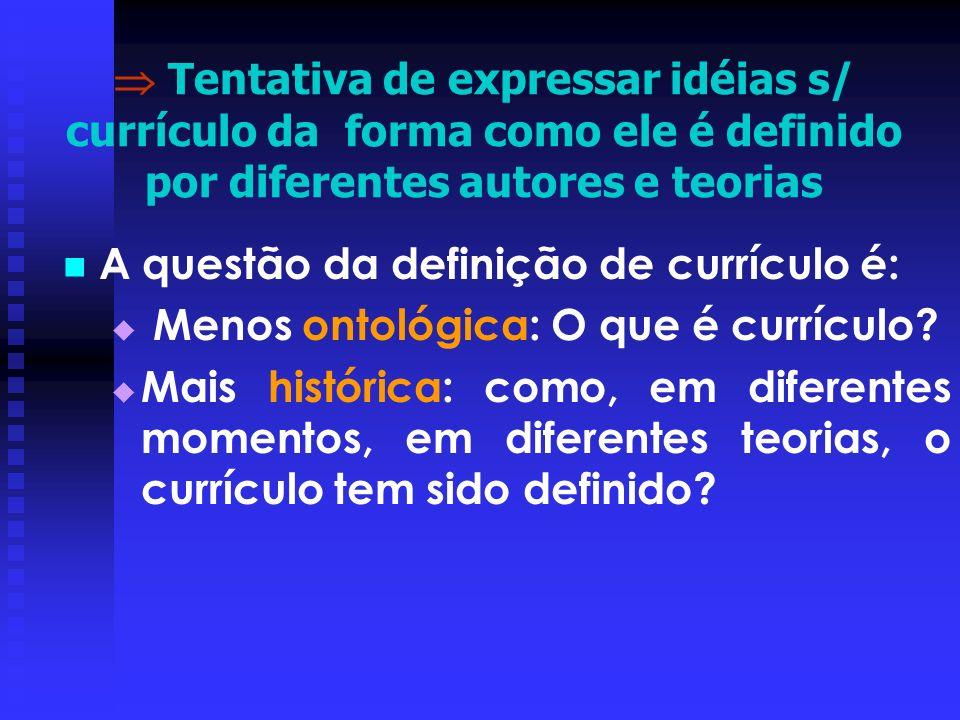Tentativa de expressar idéias s/ currículo da forma como ele é definido por diferentes autores e teorias A questão da definição de currículo é: Menos