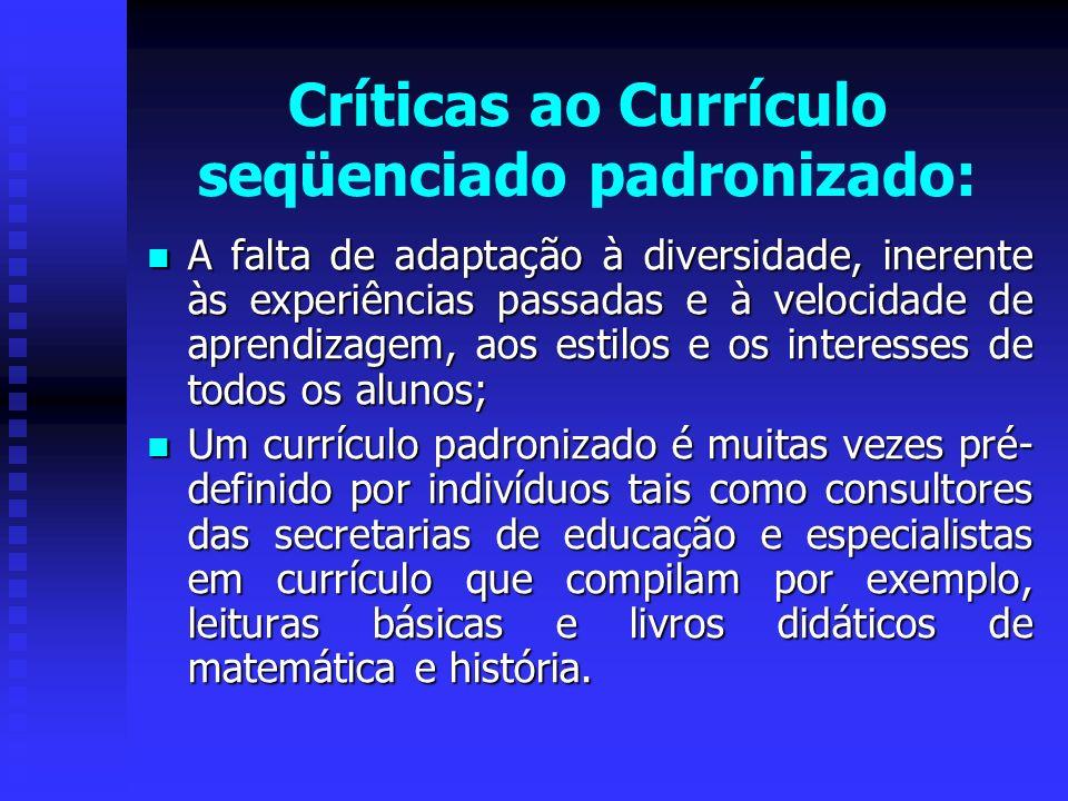 Críticas ao Currículo seqüenciado padronizado: A falta de adaptação à diversidade, inerente às experiências passadas e à velocidade de aprendizagem, a