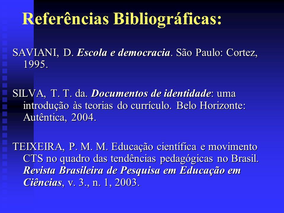 Referências Bibliográficas: SAVIANI, D. Escola e democracia. São Paulo: Cortez, 1995. SILVA, T. T. da. Documentos de identidade: uma introdução às teo