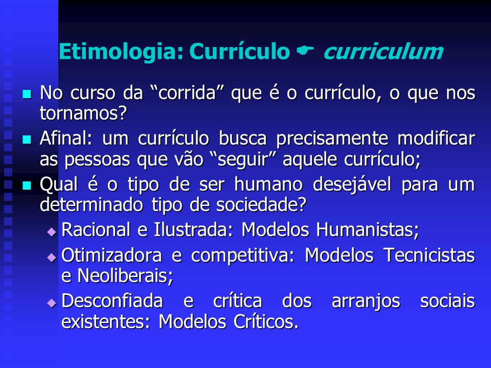 Etimologia: Currículo curriculum No curso da corrida que é o currículo, o que nos tornamos? No curso da corrida que é o currículo, o que nos tornamos?