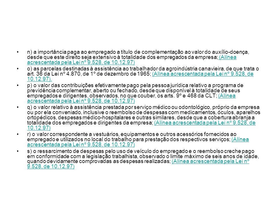 n) a importância paga ao empregado a título de complementação ao valor do auxílio-doença, desde que este direito seja extensivo à totalidade dos empre