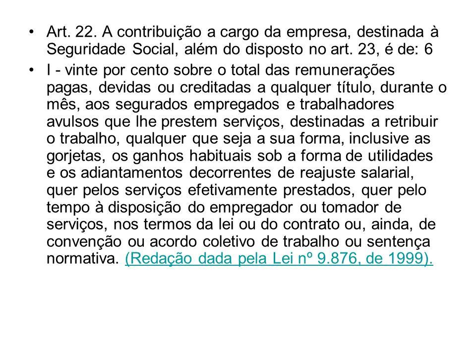 Art. 22. A contribuição a cargo da empresa, destinada à Seguridade Social, além do disposto no art. 23, é de: 6 I - vinte por cento sobre o total das