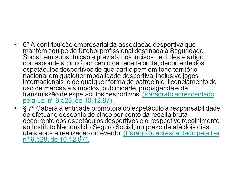 6º A contribuição empresarial da associação desportiva que mantém equipe de futebol profissional destinada à Seguridade Social, em substituição à prev
