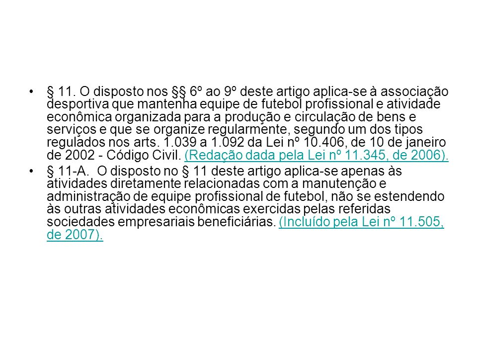 § 11. O disposto nos §§ 6º ao 9º deste artigo aplica-se à associação desportiva que mantenha equipe de futebol profissional e atividade econômica orga