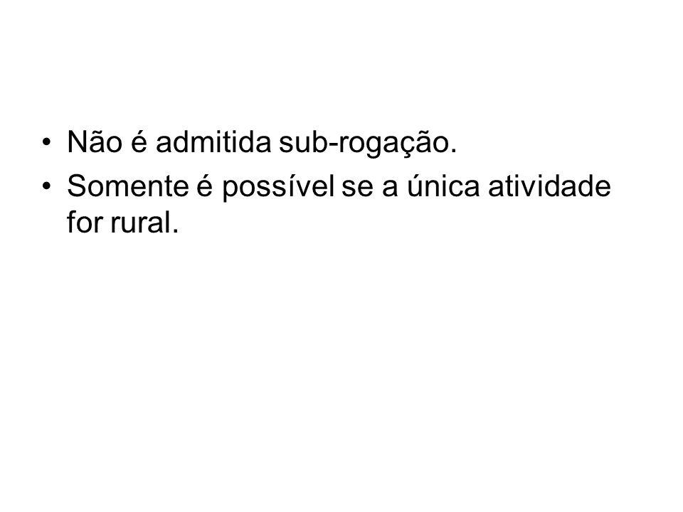 Não é admitida sub-rogação. Somente é possível se a única atividade for rural.