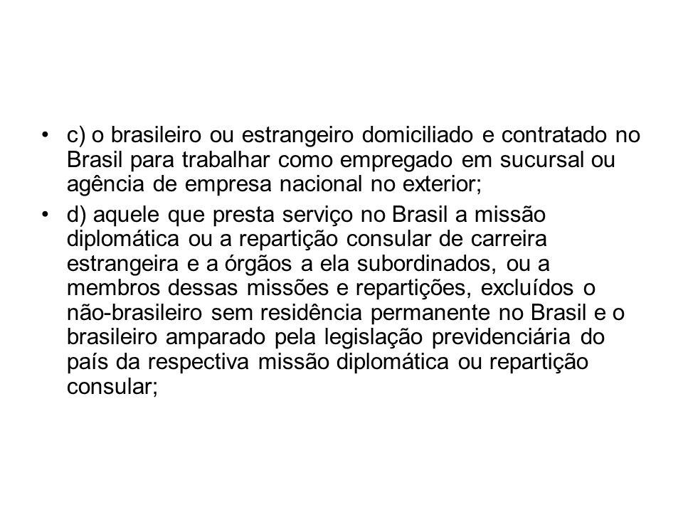 c) o brasileiro ou estrangeiro domiciliado e contratado no Brasil para trabalhar como empregado em sucursal ou agência de empresa nacional no exterior
