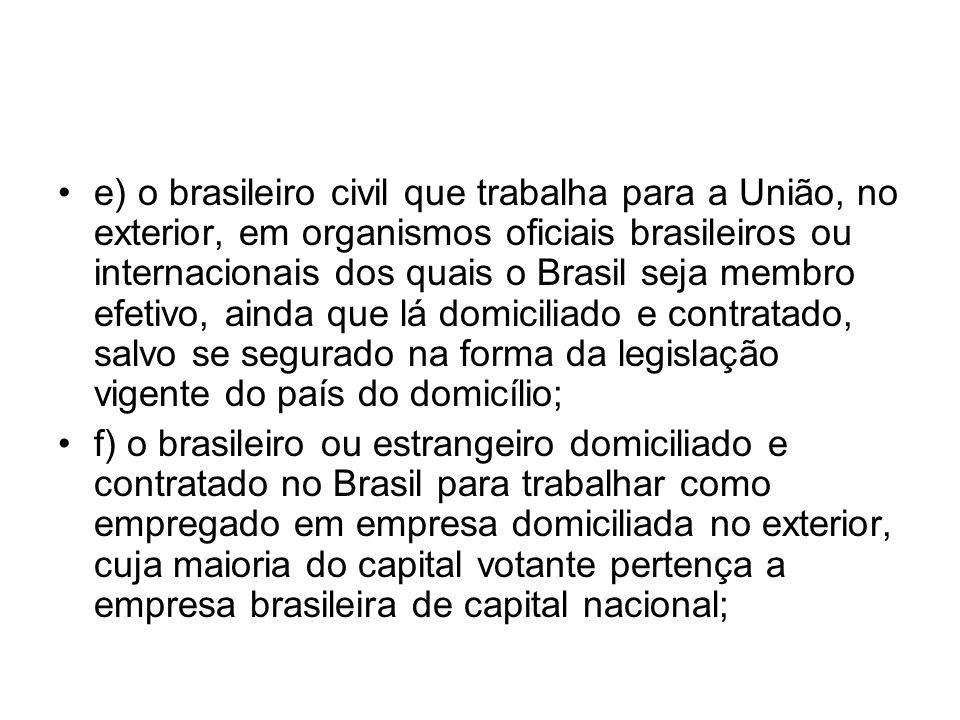 e) o brasileiro civil que trabalha para a União, no exterior, em organismos oficiais brasileiros ou internacionais dos quais o Brasil seja membro efet