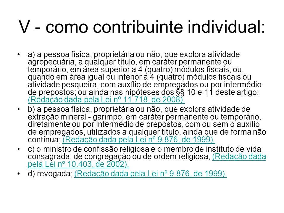 V - como contribuinte individual: a) a pessoa física, proprietária ou não, que explora atividade agropecuária, a qualquer título, em caráter permanent