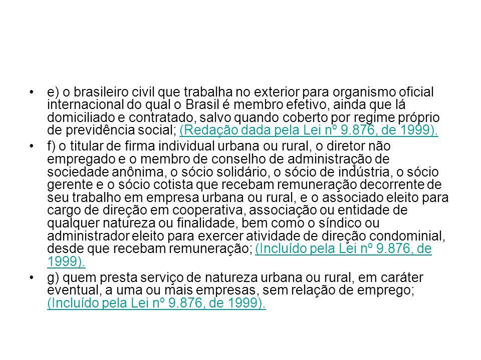 e) o brasileiro civil que trabalha no exterior para organismo oficial internacional do qual o Brasil é membro efetivo, ainda que lá domiciliado e cont