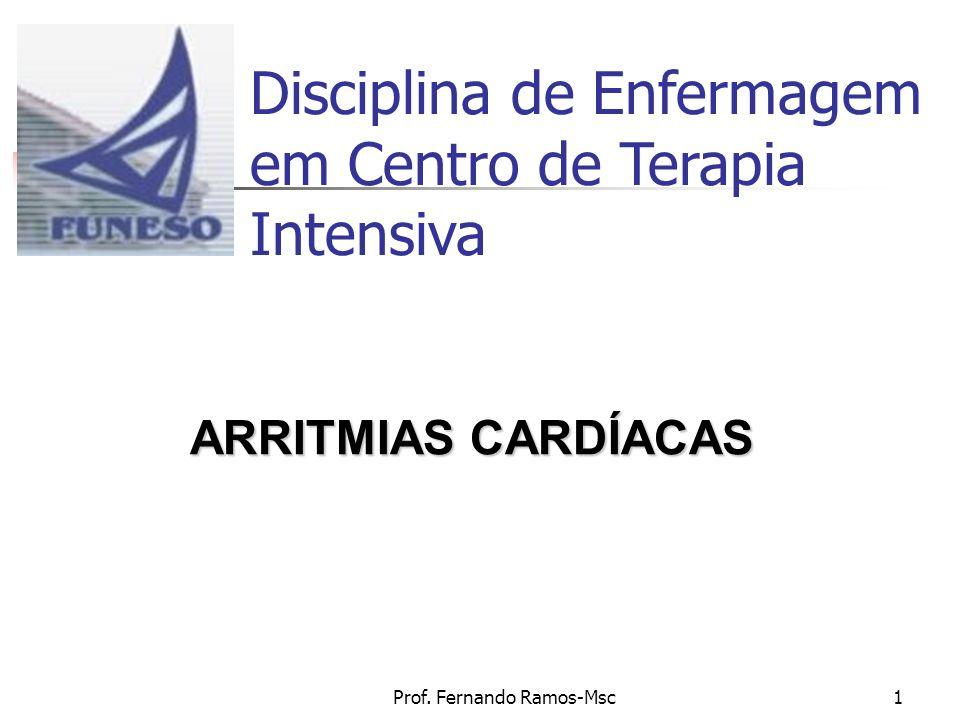 Prof. Fernando Ramos-Msc1 ARRITMIAS CARDÍACAS Disciplina de Enfermagem em Centro de Terapia Intensiva