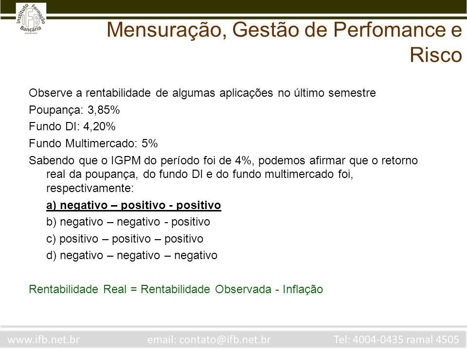 Observe a rentabilidade de algumas aplicações no último semestre Poupança: 3,85% Fundo DI: 4,20% Fundo Multimercado: 5% Sabendo que o IGPM do período