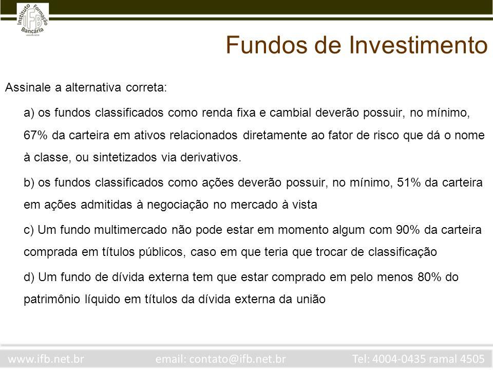 Assinale a alternativa correta: a) os fundos classificados como renda fixa e cambial deverão possuir, no mínimo, 67% da carteira em ativos relacionado