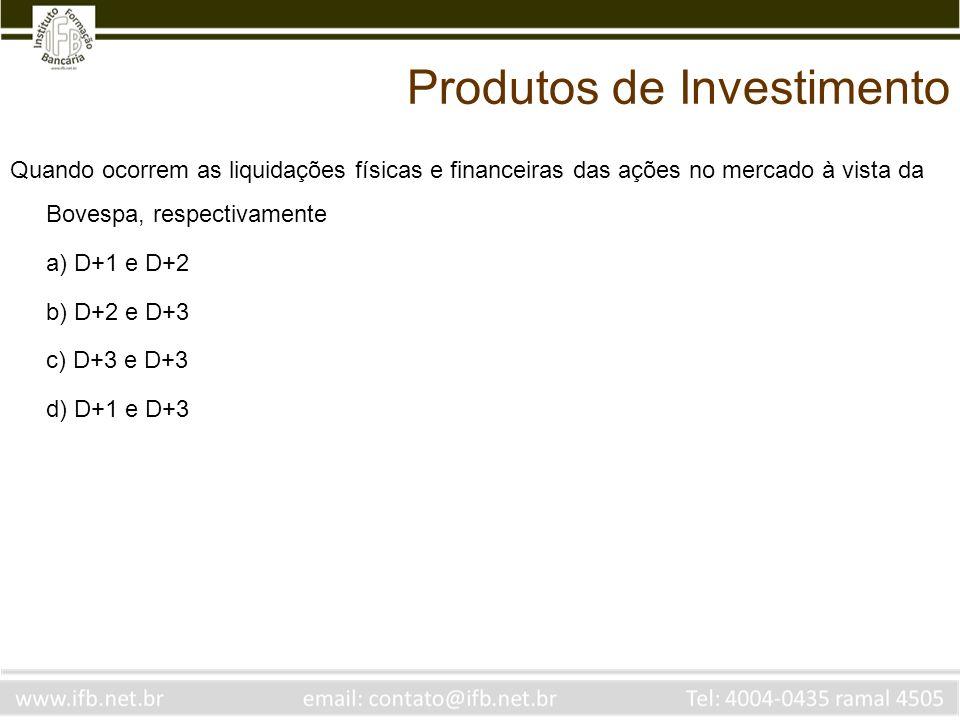Quando ocorrem as liquidações físicas e financeiras das ações no mercado à vista da Bovespa, respectivamente a) D+1 e D+2 b) D+2 e D+3 c) D+3 e D+3 d)