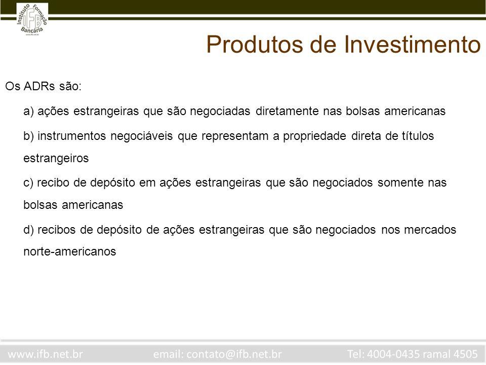 Os ADRs são: a) ações estrangeiras que são negociadas diretamente nas bolsas americanas b) instrumentos negociáveis que representam a propriedade dire