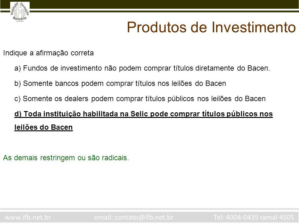 Indique a afirmação correta a) Fundos de investimento não podem comprar títulos diretamente do Bacen. b) Somente bancos podem comprar títulos nos leil