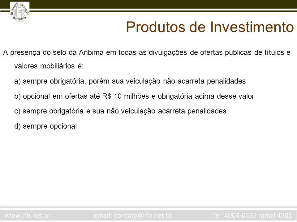 A presença do selo da Anbima em todas as divulgações de ofertas públicas de títulos e valores mobiliários é: a) sempre obrigatória, porém sua veiculaç