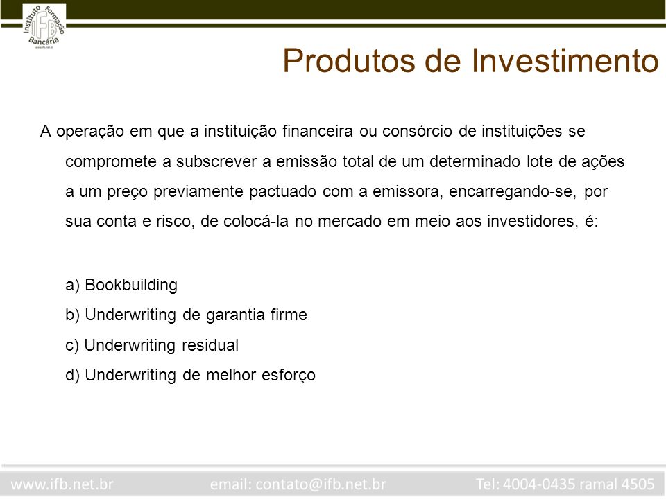 A operação em que a instituição financeira ou consórcio de instituições se compromete a subscrever a emissão total de um determinado lote de ações a u