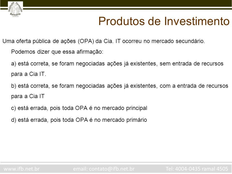 Uma oferta pública de ações (OPA) da Cia. IT ocorreu no mercado secundário. Podemos dizer que essa afirmação: a) está correta, se foram negociadas açõ