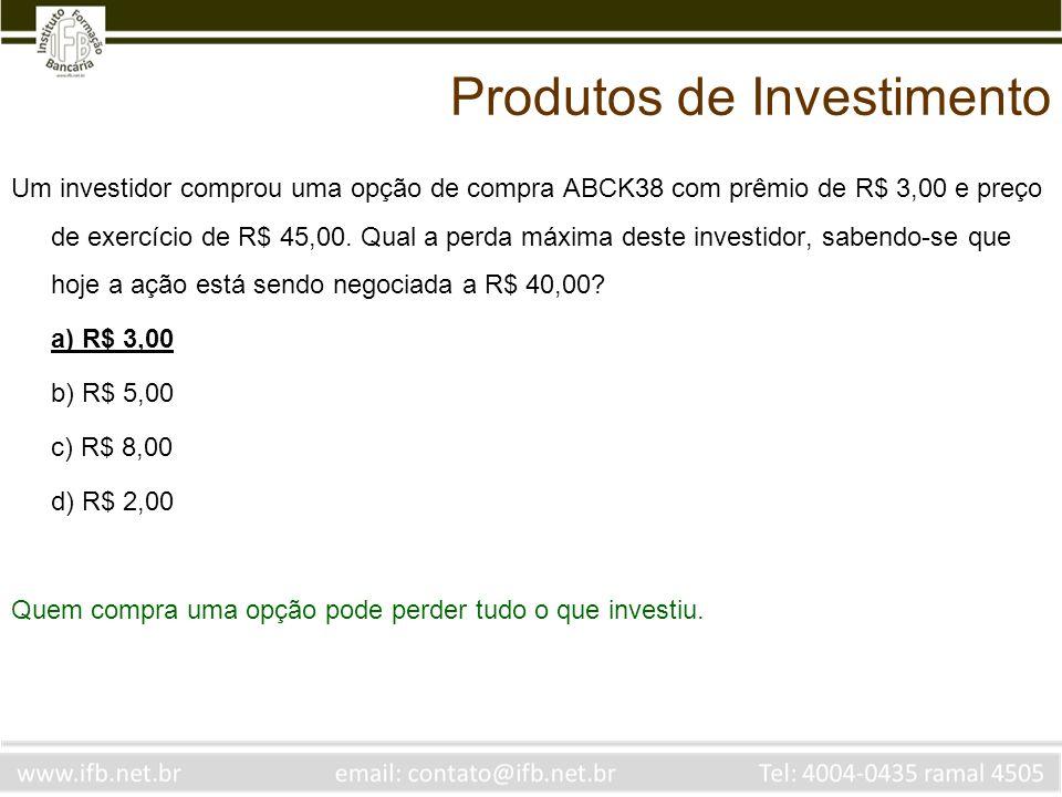 Um investidor comprou uma opção de compra ABCK38 com prêmio de R$ 3,00 e preço de exercício de R$ 45,00. Qual a perda máxima deste investidor, sabendo