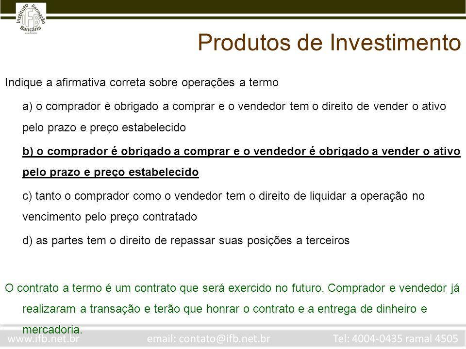 Indique a afirmativa correta sobre operações a termo a) o comprador é obrigado a comprar e o vendedor tem o direito de vender o ativo pelo prazo e pre