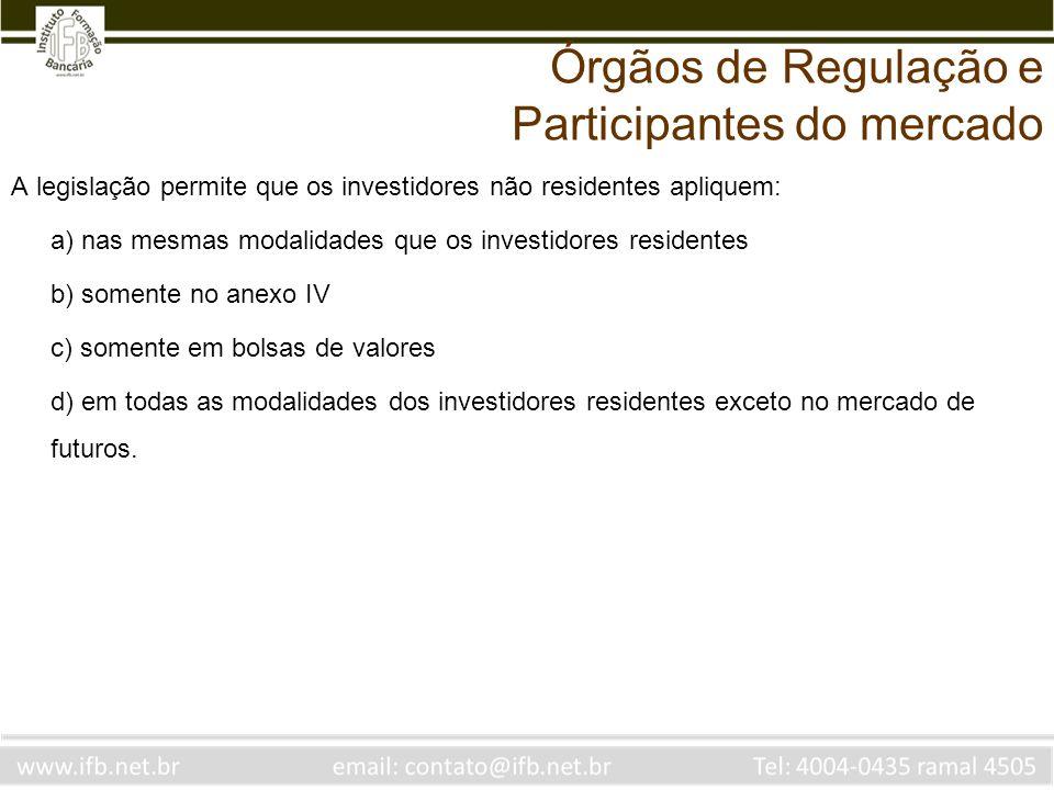 A legislação permite que os investidores não residentes apliquem: a) nas mesmas modalidades que os investidores residentes b) somente no anexo IV c) s