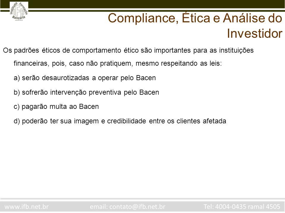 Os padrões éticos de comportamento ético são importantes para as instituições financeiras, pois, caso não pratiquem, mesmo respeitando as leis: a) ser