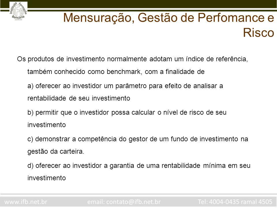 Os produtos de investimento normalmente adotam um índice de referência, também conhecido como benchmark, com a finalidade de a) oferecer ao investidor