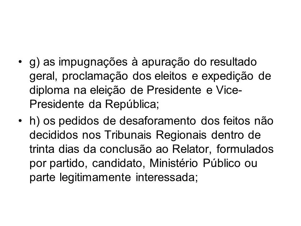 g) as impugnações à apuração do resultado geral, proclamação dos eleitos e expedição de diploma na eleição de Presidente e Vice- Presidente da Repúbli