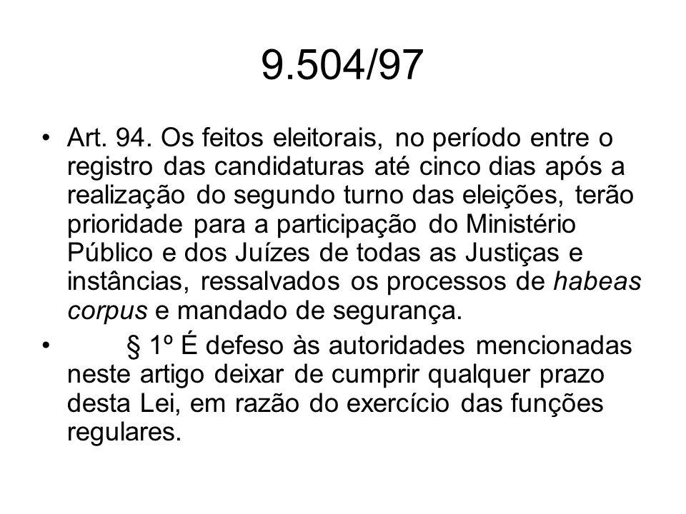 9.504/97 Art. 94. Os feitos eleitorais, no período entre o registro das candidaturas até cinco dias após a realização do segundo turno das eleições, t