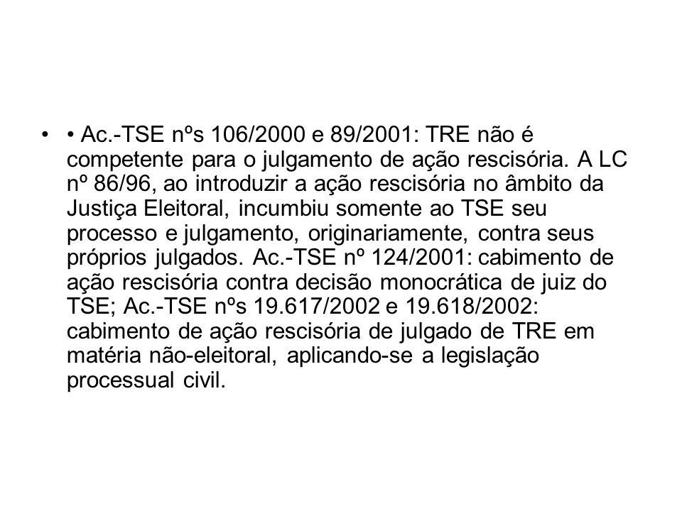 Ac.-TSE nºs 106/2000 e 89/2001: TRE não é competente para o julgamento de ação rescisória. A LC nº 86/96, ao introduzir a ação rescisória no âmbito da