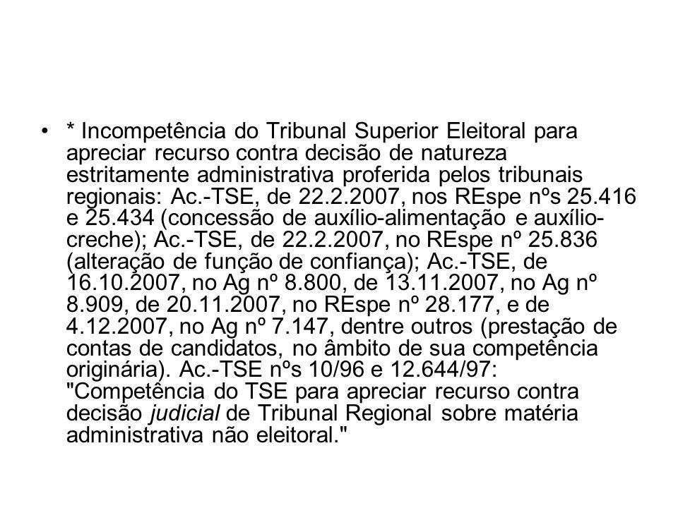 * Incompetência do Tribunal Superior Eleitoral para apreciar recurso contra decisão de natureza estritamente administrativa proferida pelos tribunais