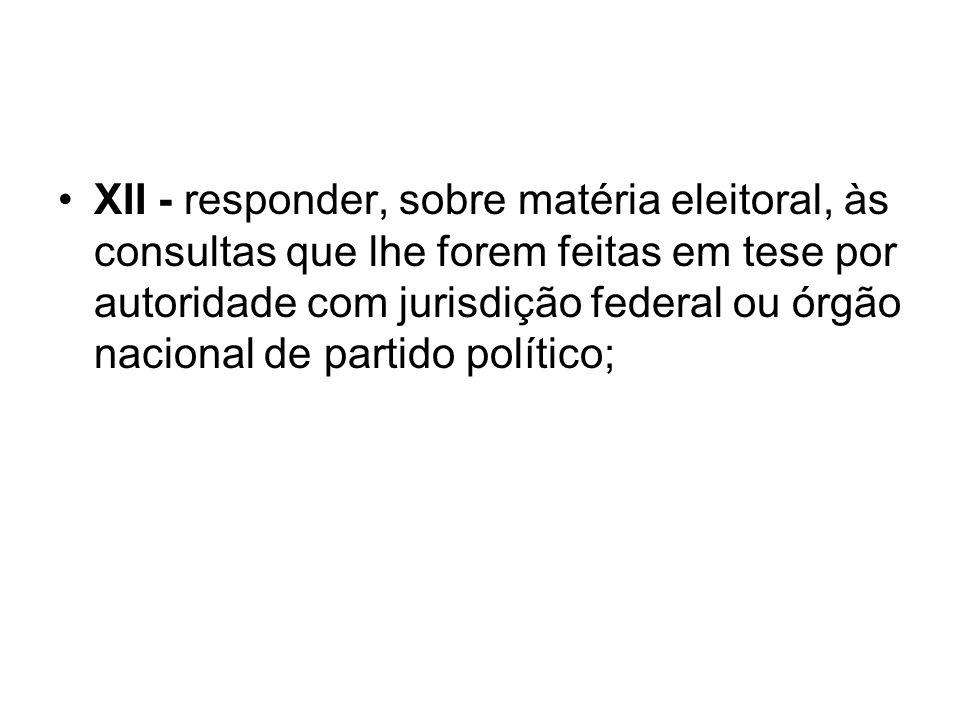 XII - responder, sobre matéria eleitoral, às consultas que lhe forem feitas em tese por autoridade com jurisdição federal ou órgão nacional de partido