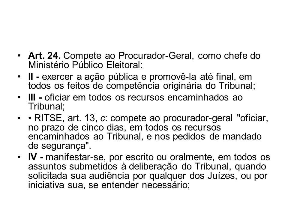 Art. 24. Compete ao Procurador-Geral, como chefe do Ministério Público Eleitoral: II - exercer a ação pública e promovê-la até final, em todos os feit