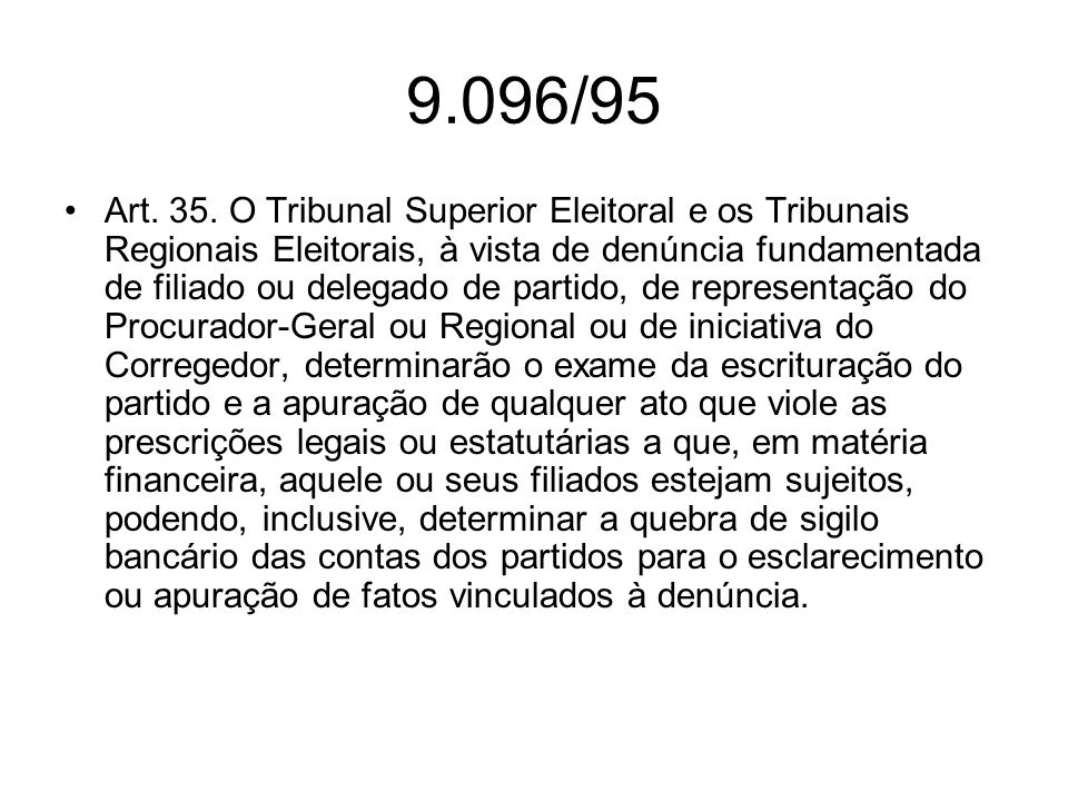 9.096/95 Art. 35. O Tribunal Superior Eleitoral e os Tribunais Regionais Eleitorais, à vista de denúncia fundamentada de filiado ou delegado de partid