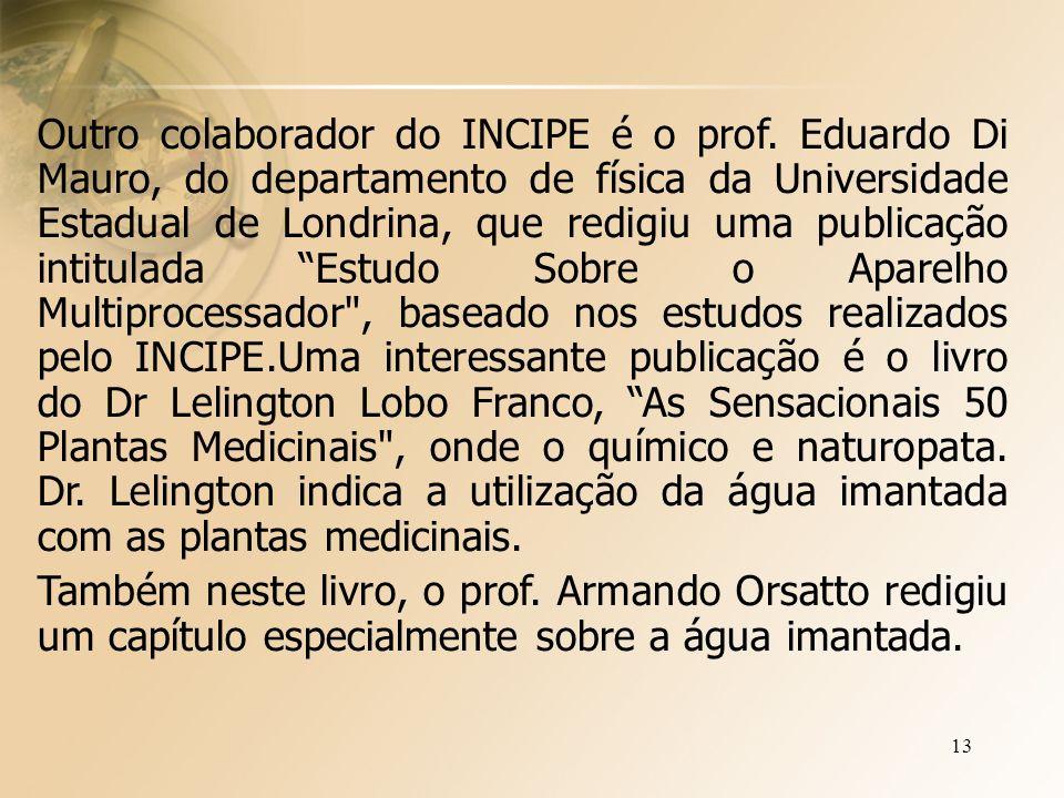 13 Outro colaborador do INCIPE é o prof.