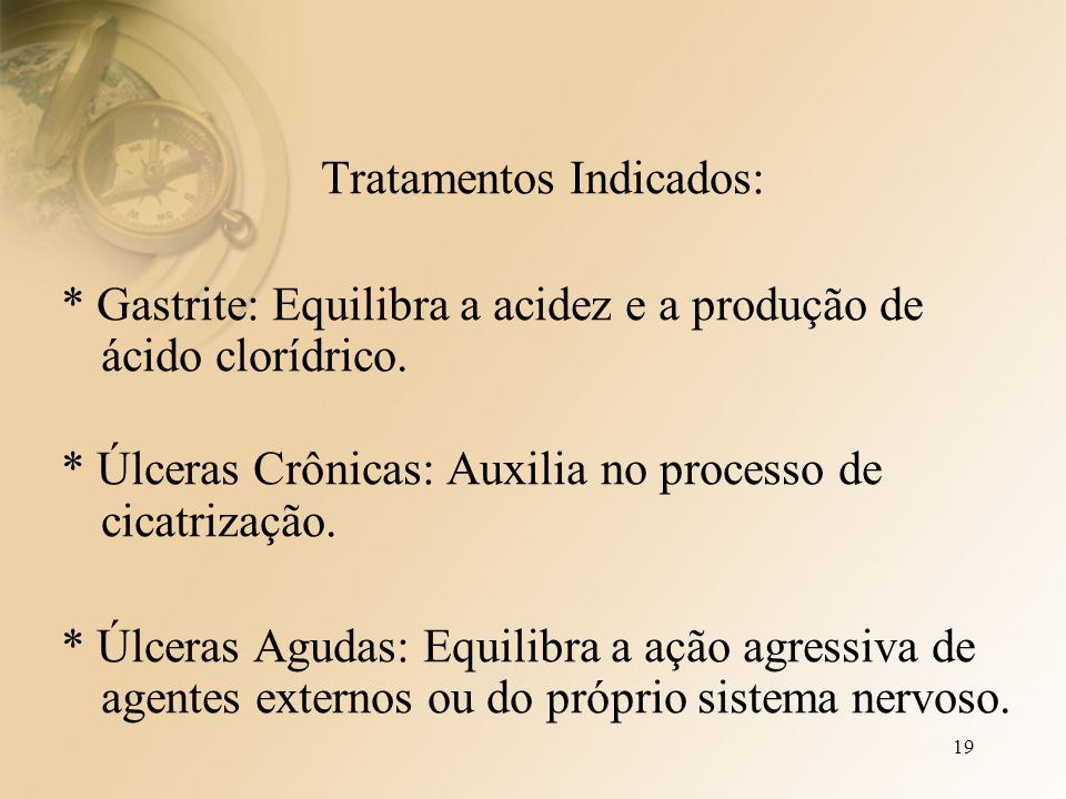19 Tratamentos Indicados: * Gastrite: Equilibra a acidez e a produção de ácido clorídrico.