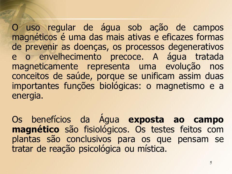 5 O uso regular de água sob ação de campos magnéticos é uma das mais ativas e eficazes formas de prevenir as doenças, os processos degenerativos e o envelhecimento precoce.