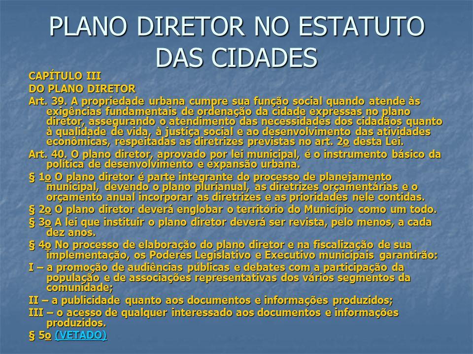 PLANO DIRETOR NO ESTATUTO DAS CIDADES CAPÍTULO III DO PLANO DIRETOR Art. 39. A propriedade urbana cumpre sua função social quando atende às exigências