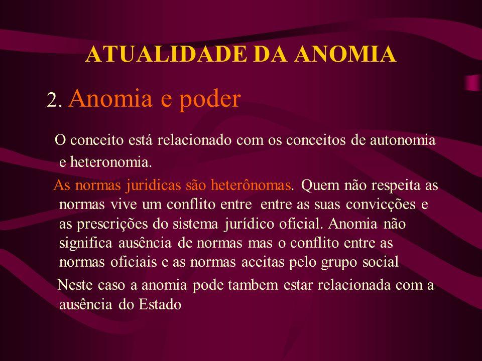ATUALIDADE DA ANOMIA 2. Anomia e poder O conceito está relacionado com os conceitos de autonomia e heteronomia. As normas juridicas são heterônomas. Q