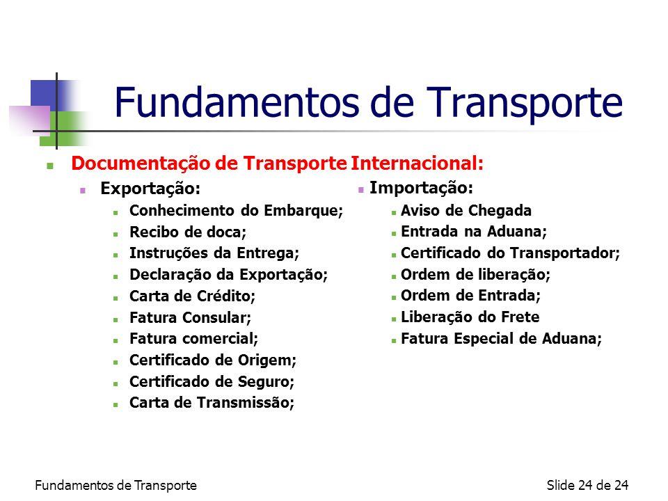 Fundamentos de TransporteSlide 24 de 24 Fundamentos de Transporte Documentação de Transporte Internacional: Exportação: Conhecimento do Embarque; Reci