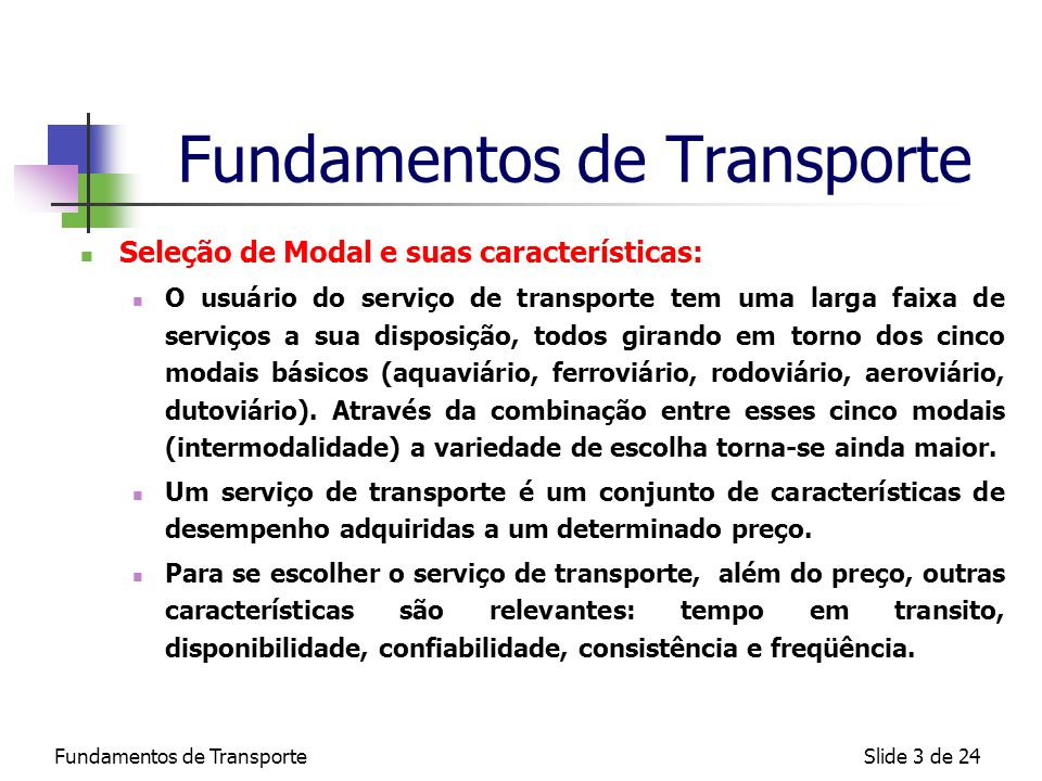 Fundamentos de TransporteSlide 3 de 24 Fundamentos de Transporte Seleção de Modal e suas características: O usuário do serviço de transporte tem uma l