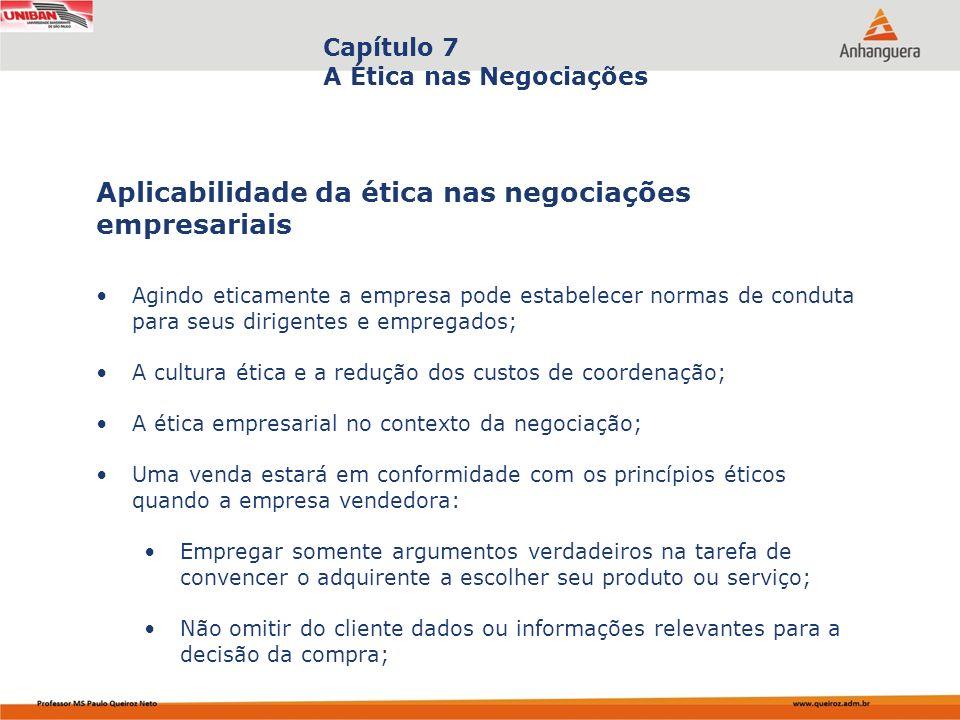 Capítulo 7 A Ética nas Negociações Agindo eticamente a empresa pode estabelecer normas de conduta para seus dirigentes e empregados; A cultura ética e