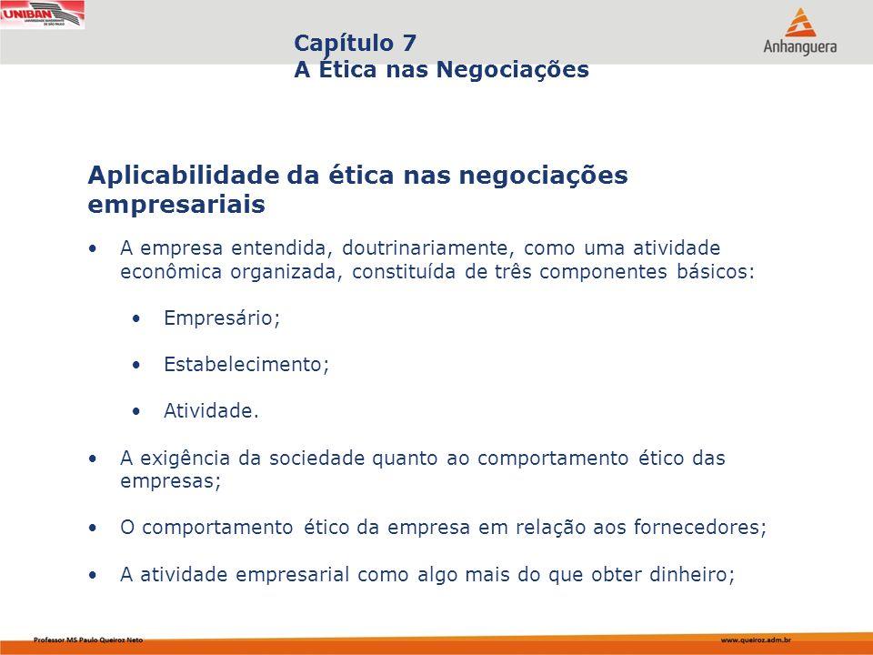 Capa da Obra Capítulo 7 A Ética nas Negociações A empresa entendida, doutrinariamente, como uma atividade econômica organizada, constituída de três co