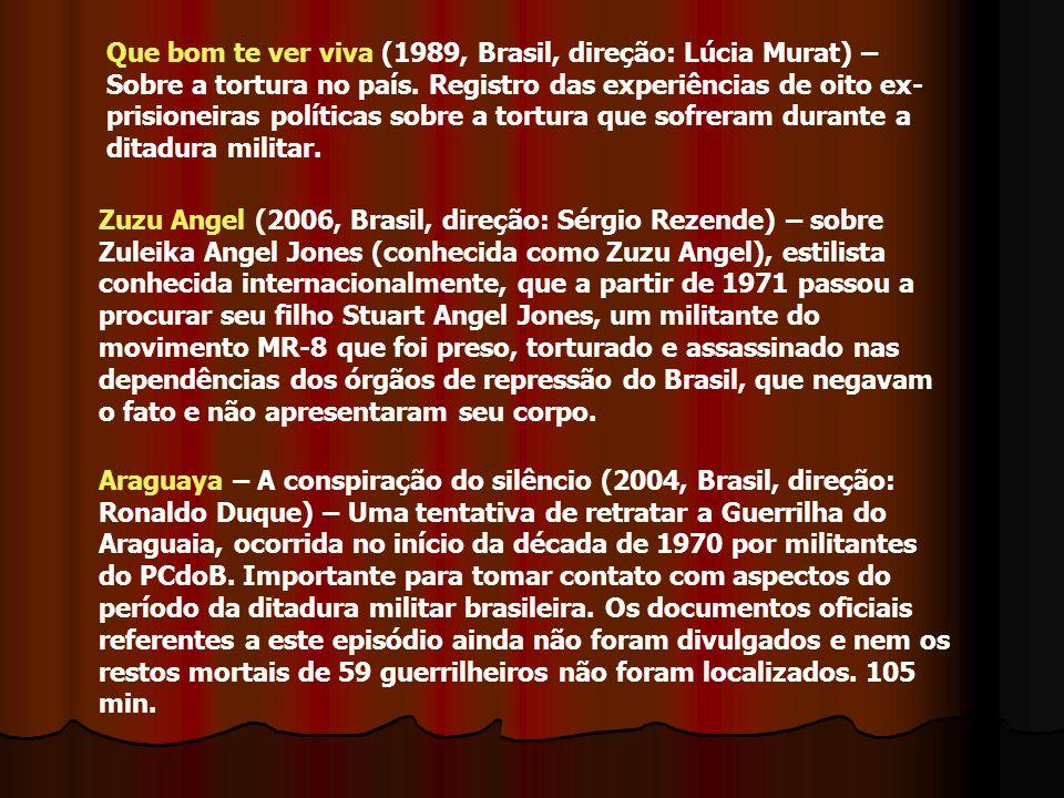 Que bom te ver viva (1989, Brasil, direção: Lúcia Murat) – Sobre a tortura no país. Registro das experiências de oito ex- prisioneiras políticas sobre